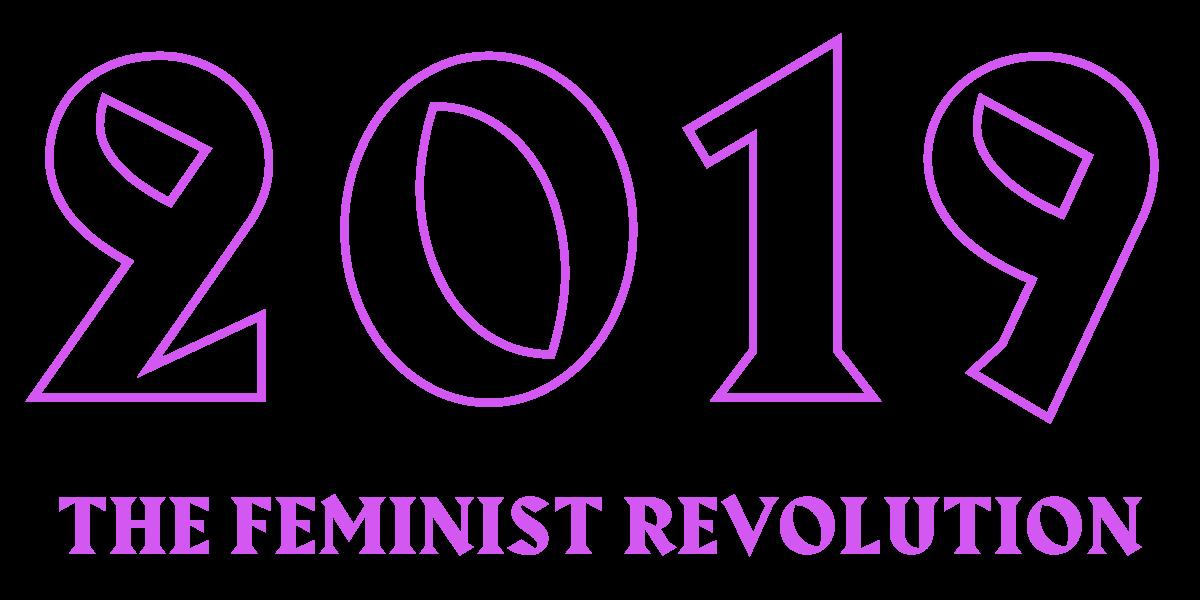 2019: The feminist revolution
